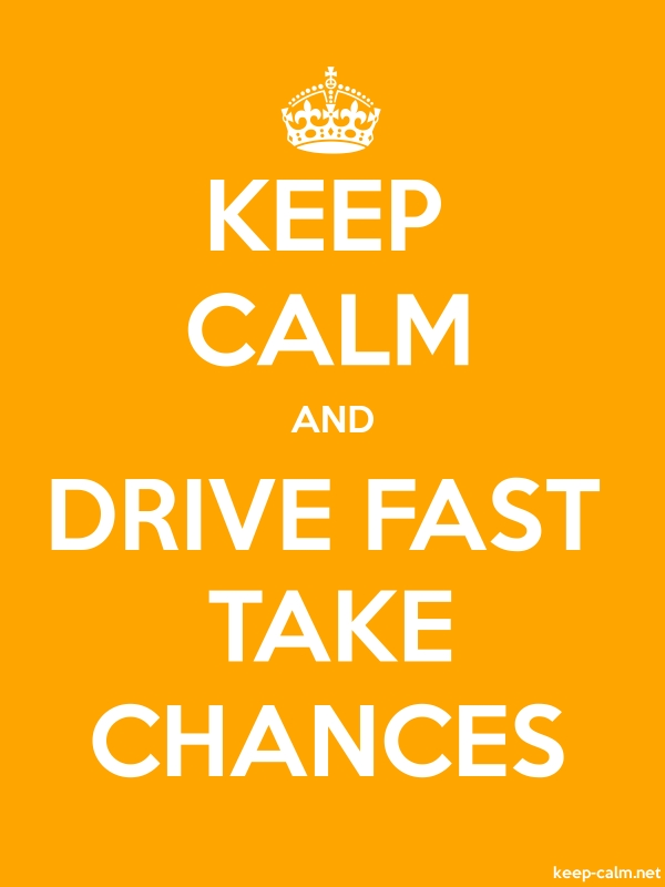 KEEP CALM AND DRIVE FAST TAKE CHANCES - white/orange - Default (600x800)