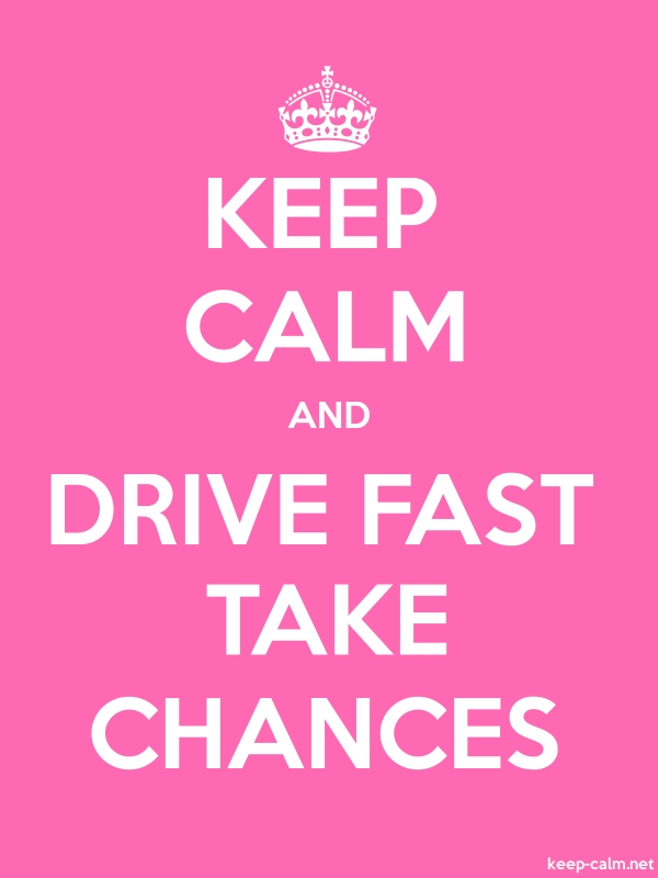 KEEP CALM AND DRIVE FAST TAKE CHANCES - white/pink - Default (600x800)