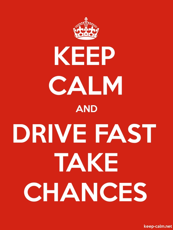 KEEP CALM AND DRIVE FAST TAKE CHANCES - white/red - Default (600x800)