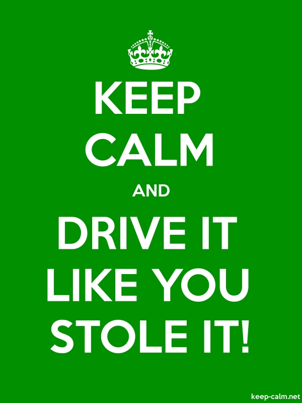KEEP CALM AND DRIVE IT LIKE YOU STOLE IT! - white/green - Default (600x800)