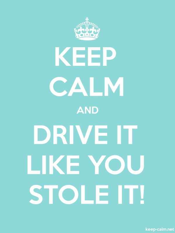 KEEP CALM AND DRIVE IT LIKE YOU STOLE IT! - white/lightblue - Default (600x800)