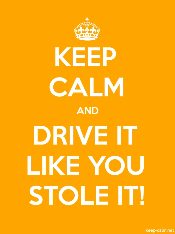 KEEP CALM AND DRIVE IT LIKE YOU STOLE IT! - white/orange - Default (600x800)