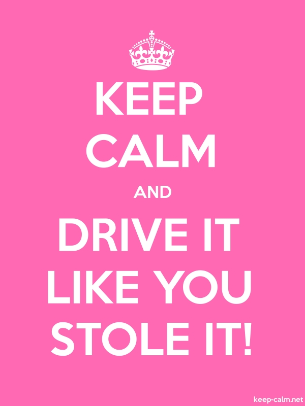 KEEP CALM AND DRIVE IT LIKE YOU STOLE IT! - white/pink - Default (600x800)
