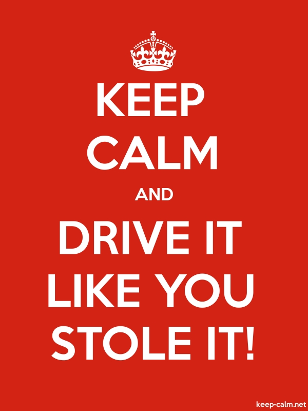 KEEP CALM AND DRIVE IT LIKE YOU STOLE IT! - white/red - Default (600x800)