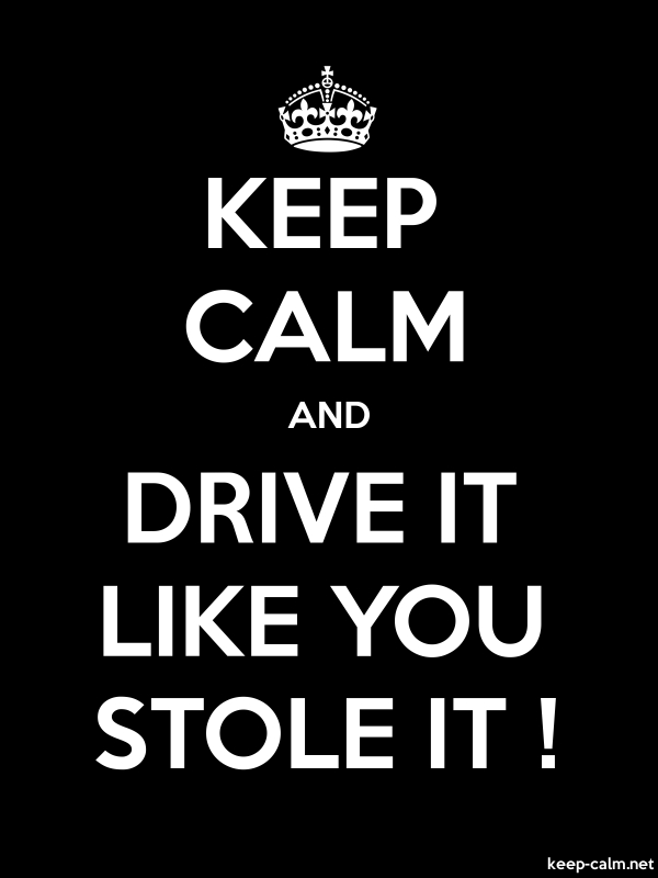 KEEP CALM AND DRIVE IT LIKE YOU STOLE IT ! - white/black - Default (600x800)
