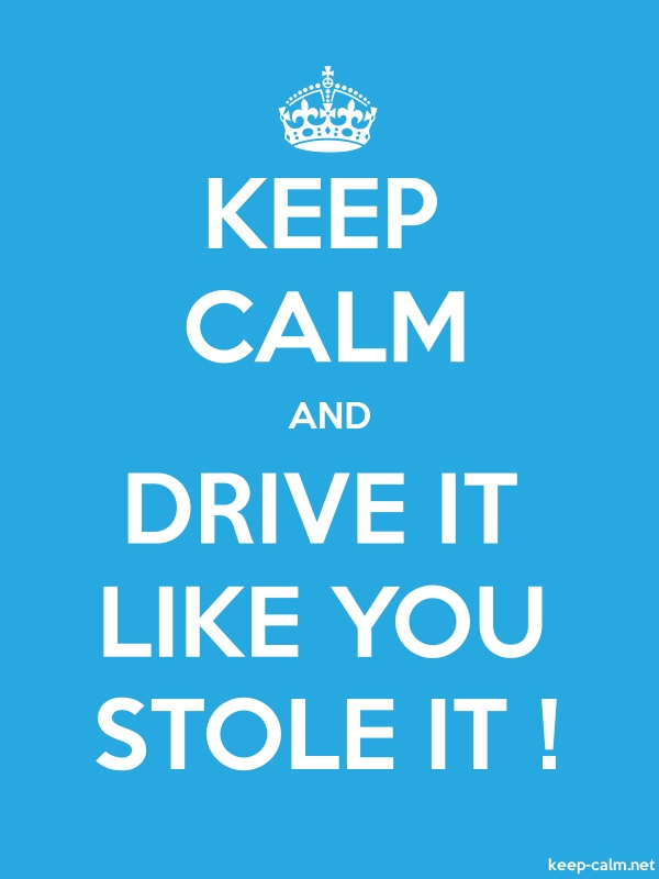 KEEP CALM AND DRIVE IT LIKE YOU STOLE IT ! - white/blue - Default (600x800)