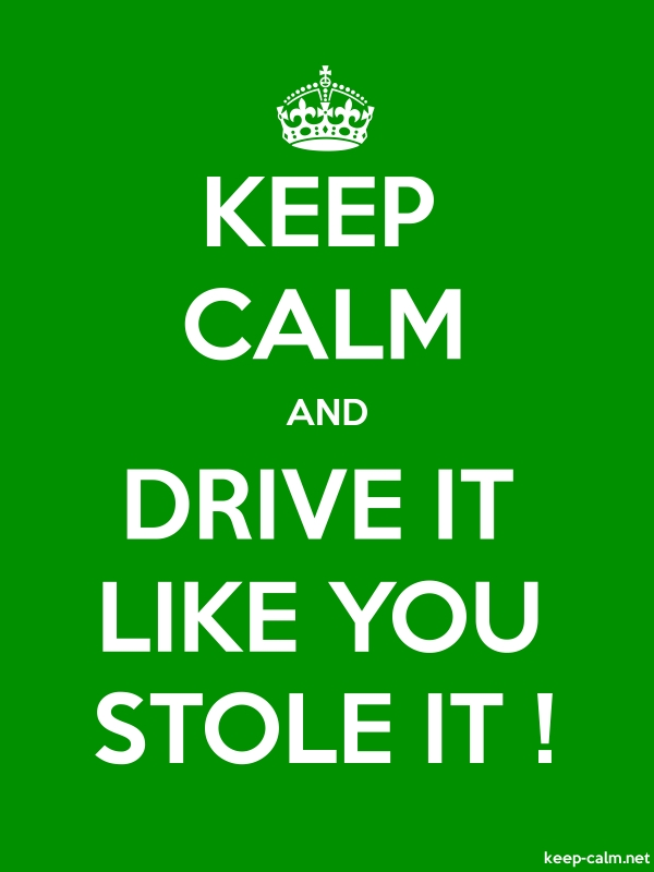 KEEP CALM AND DRIVE IT LIKE YOU STOLE IT ! - white/green - Default (600x800)