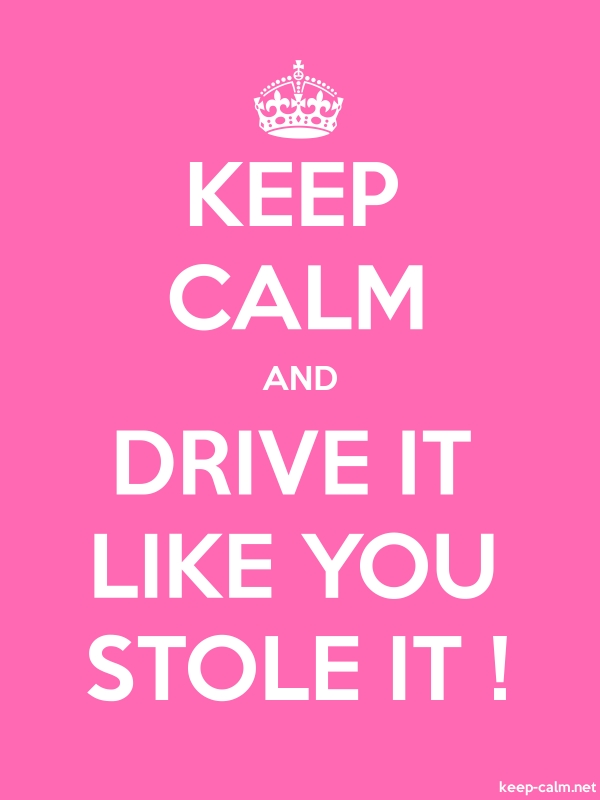 KEEP CALM AND DRIVE IT LIKE YOU STOLE IT ! - white/pink - Default (600x800)