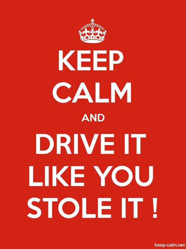 KEEP CALM AND DRIVE IT LIKE YOU STOLE IT ! - white/red - Default (600x800)