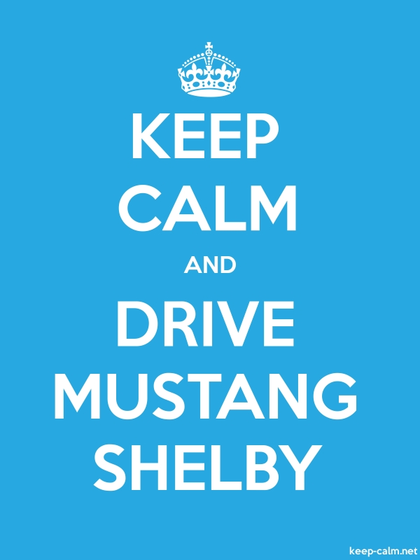 KEEP CALM AND DRIVE MUSTANG SHELBY - white/blue - Default (600x800)