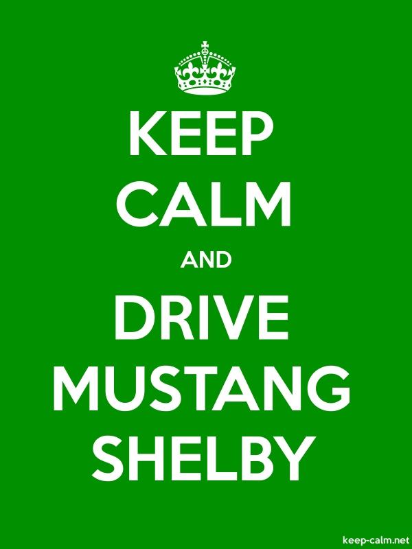 KEEP CALM AND DRIVE MUSTANG SHELBY - white/green - Default (600x800)