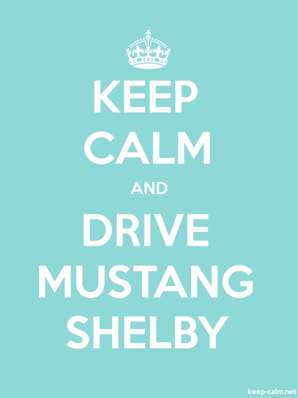 KEEP CALM AND DRIVE MUSTANG SHELBY - white/lightblue - Default (600x800)