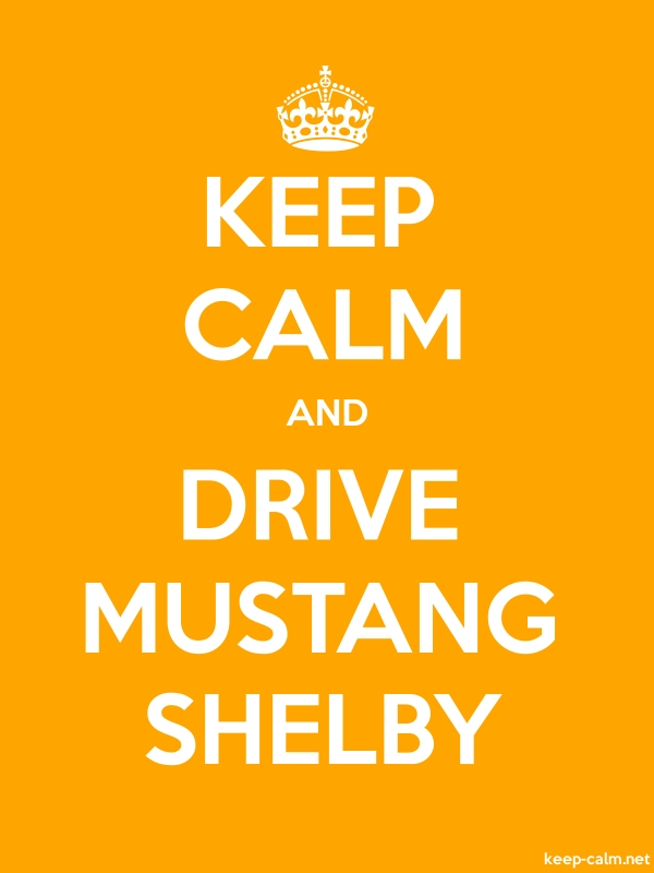 KEEP CALM AND DRIVE MUSTANG SHELBY - white/orange - Default (600x800)