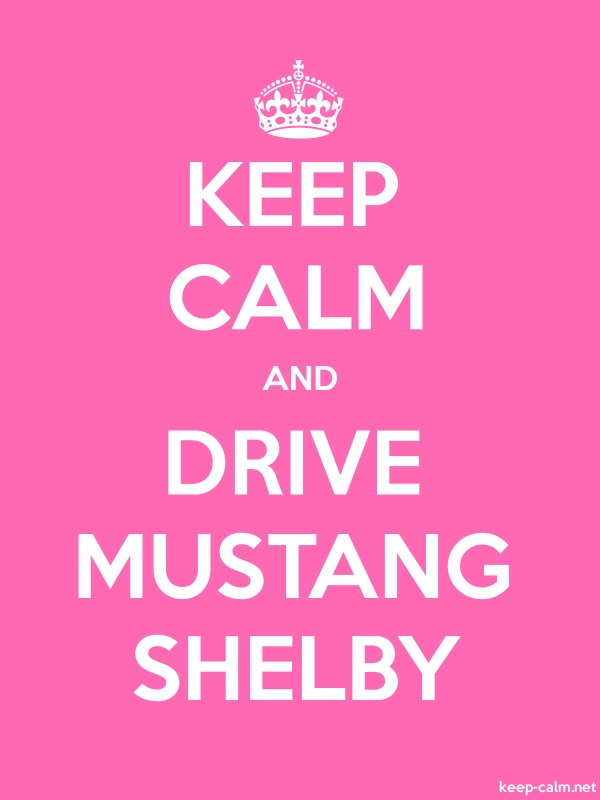 KEEP CALM AND DRIVE MUSTANG SHELBY - white/pink - Default (600x800)