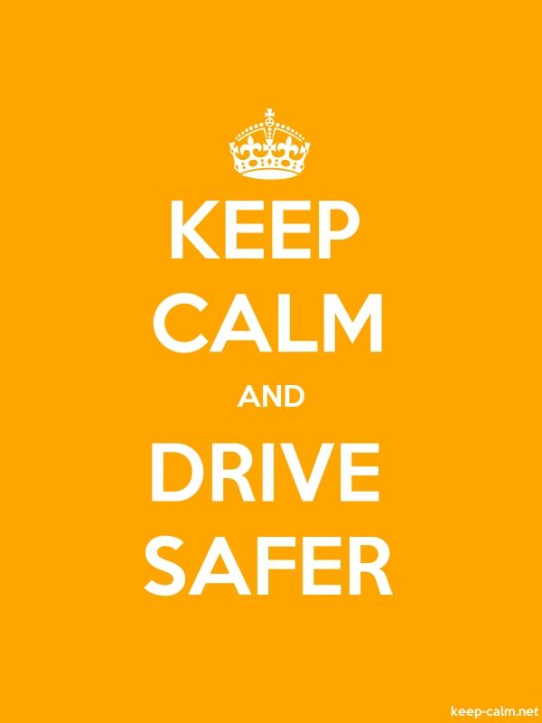 KEEP CALM AND DRIVE SAFER - white/orange - Default (600x800)