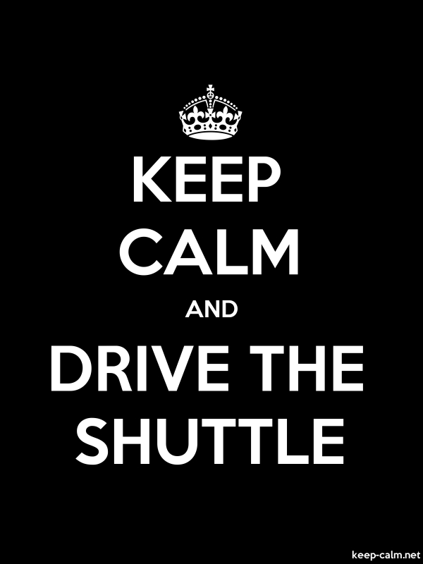 KEEP CALM AND DRIVE THE SHUTTLE - white/black - Default (600x800)