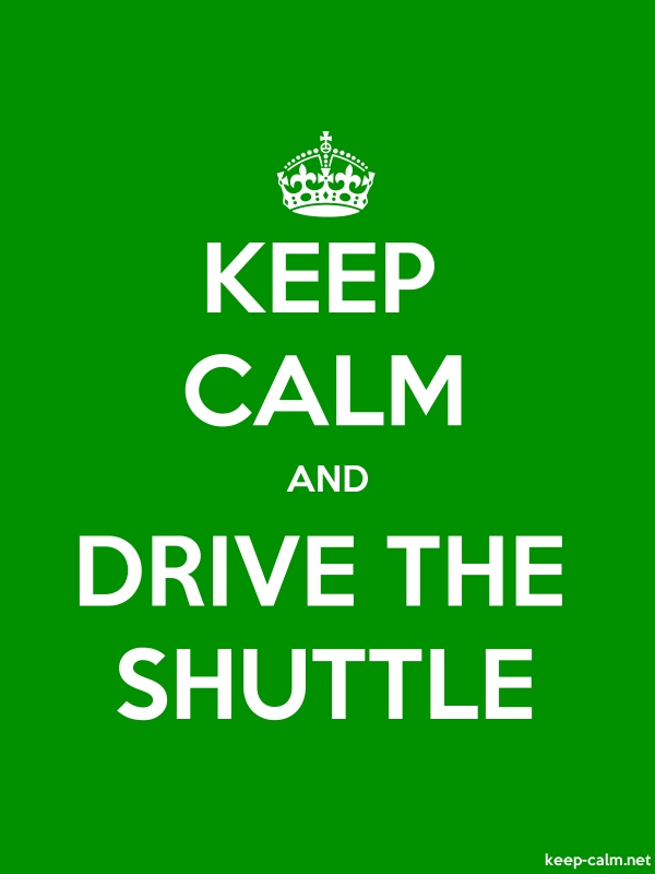 KEEP CALM AND DRIVE THE SHUTTLE - white/green - Default (600x800)