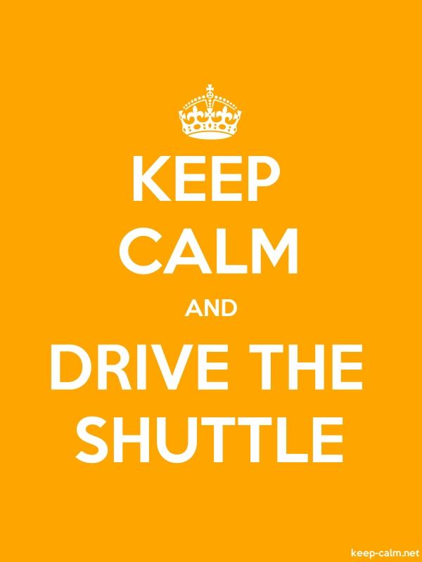 KEEP CALM AND DRIVE THE SHUTTLE - white/orange - Default (600x800)