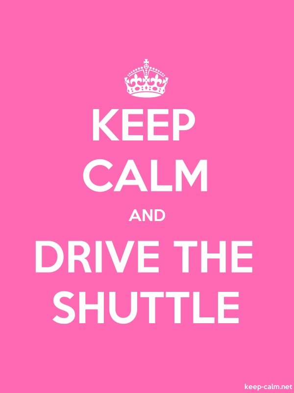 KEEP CALM AND DRIVE THE SHUTTLE - white/pink - Default (600x800)