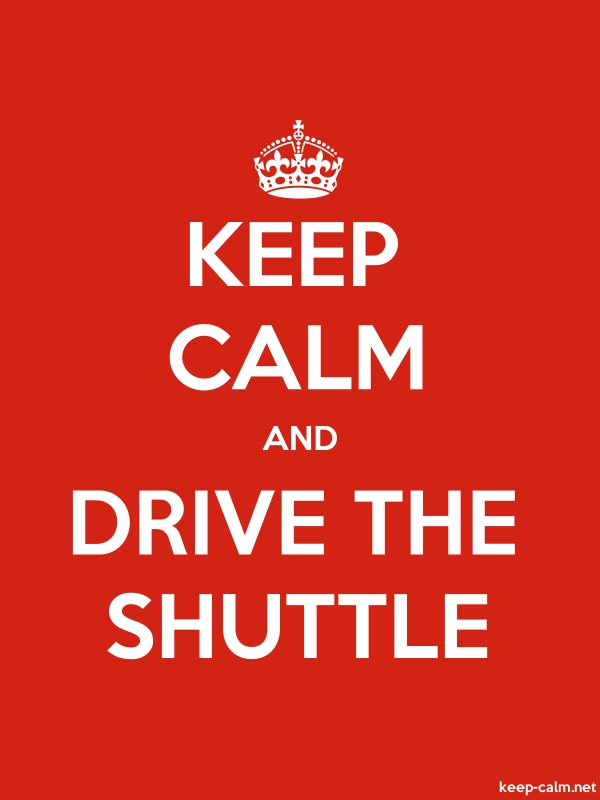 KEEP CALM AND DRIVE THE SHUTTLE - white/red - Default (600x800)