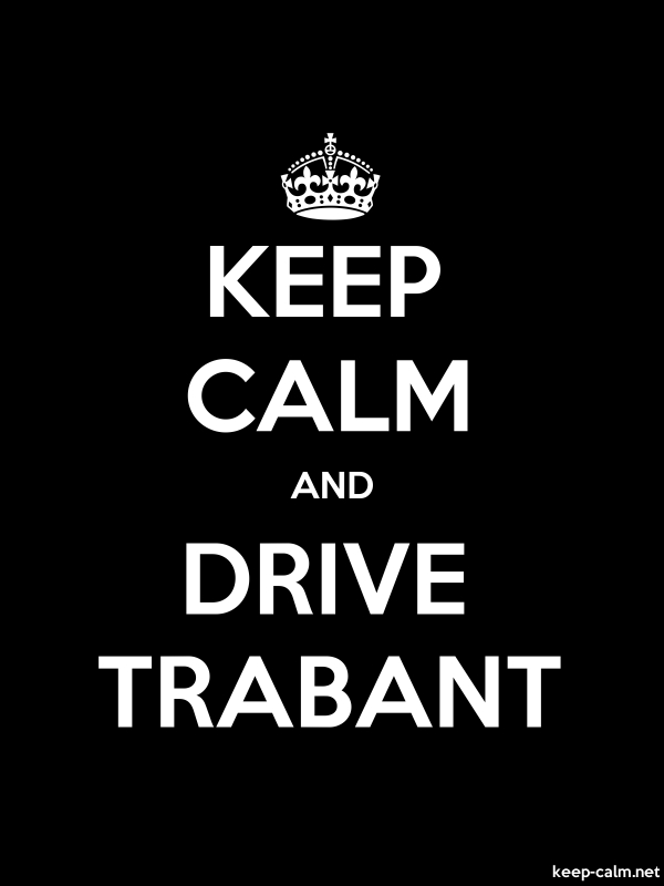 KEEP CALM AND DRIVE TRABANT - white/black - Default (600x800)