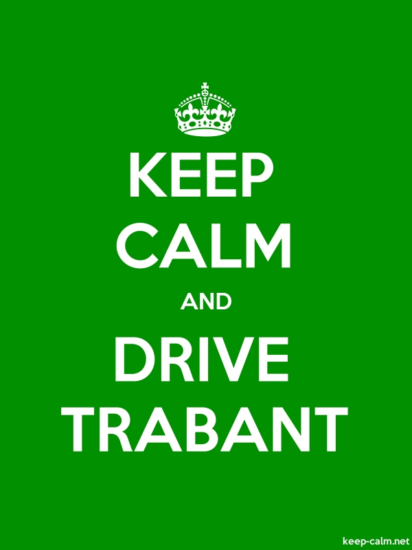 KEEP CALM AND DRIVE TRABANT - white/green - Default (600x800)