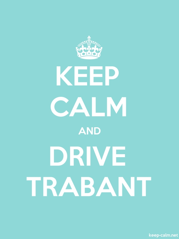 KEEP CALM AND DRIVE TRABANT - white/lightblue - Default (600x800)
