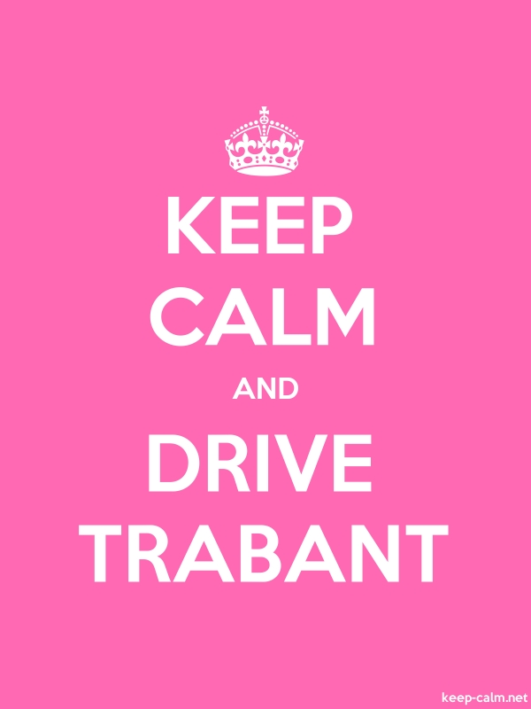 KEEP CALM AND DRIVE TRABANT - white/pink - Default (600x800)