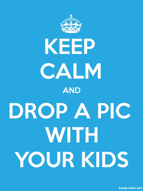 KEEP CALM AND DROP A PIC WITH YOUR KIDS - white/blue - Default (600x800)