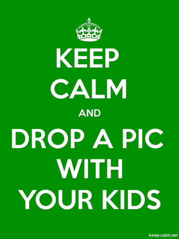 KEEP CALM AND DROP A PIC WITH YOUR KIDS - white/green - Default (600x800)