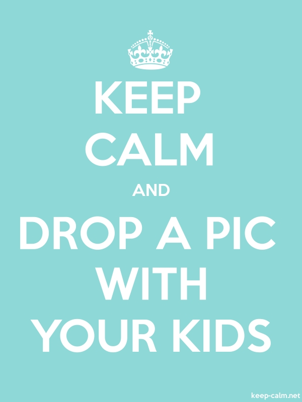 KEEP CALM AND DROP A PIC WITH YOUR KIDS - white/lightblue - Default (600x800)