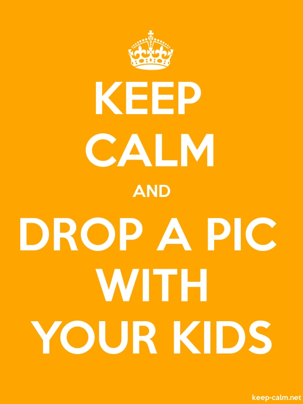 KEEP CALM AND DROP A PIC WITH YOUR KIDS - white/orange - Default (600x800)
