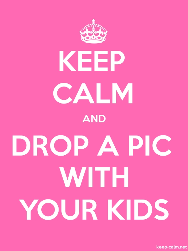 KEEP CALM AND DROP A PIC WITH YOUR KIDS - white/pink - Default (600x800)