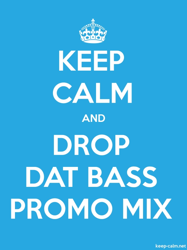 KEEP CALM AND DROP DAT BASS PROMO MIX - white/blue - Default (600x800)
