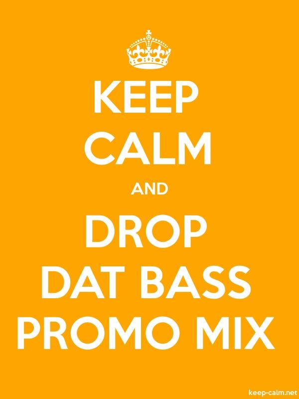 KEEP CALM AND DROP DAT BASS PROMO MIX - white/orange - Default (600x800)