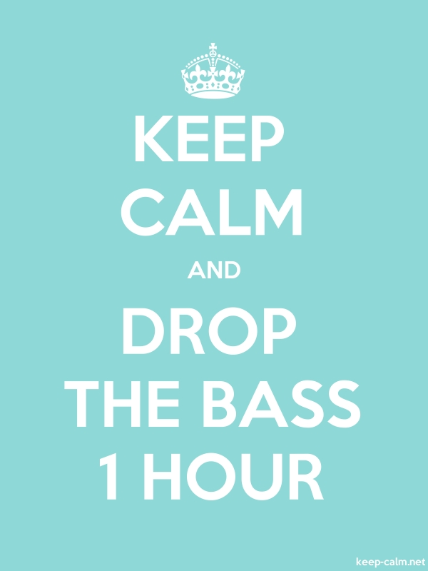 KEEP CALM AND DROP THE BASS 1 HOUR - white/lightblue - Default (600x800)