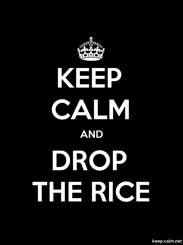 KEEP CALM AND DROP THE RICE - white/black - Default (600x800)