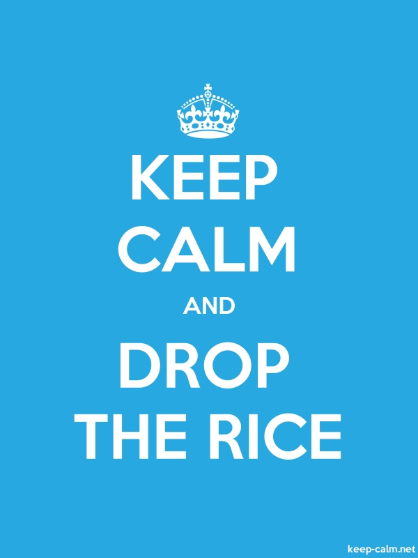 KEEP CALM AND DROP THE RICE - white/blue - Default (600x800)