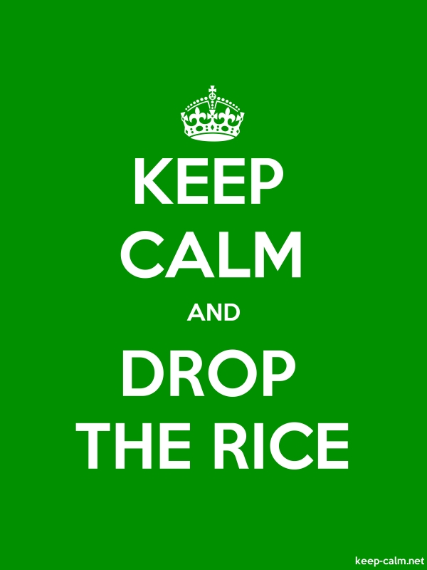 KEEP CALM AND DROP THE RICE - white/green - Default (600x800)