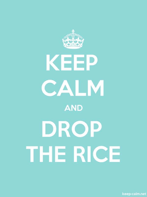 KEEP CALM AND DROP THE RICE - white/lightblue - Default (600x800)