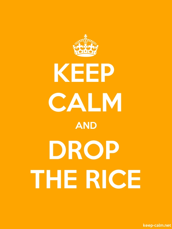 KEEP CALM AND DROP THE RICE - white/orange - Default (600x800)