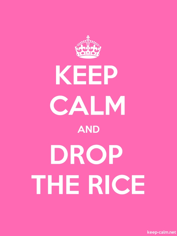 KEEP CALM AND DROP THE RICE - white/pink - Default (600x800)