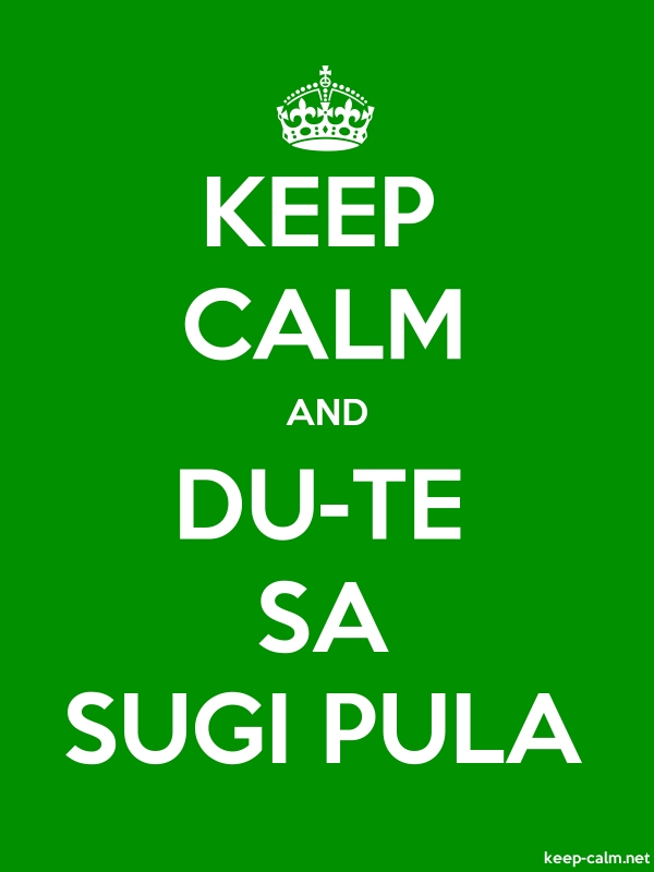 KEEP CALM AND DU-TE SA SUGI PULA - white/green - Default (600x800)