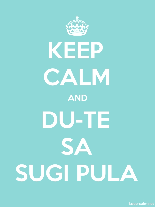 KEEP CALM AND DU-TE SA SUGI PULA - white/lightblue - Default (600x800)