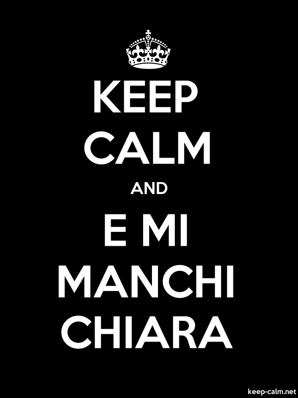 KEEP CALM AND E MI MANCHI CHIARA - white/black - Default (600x800)