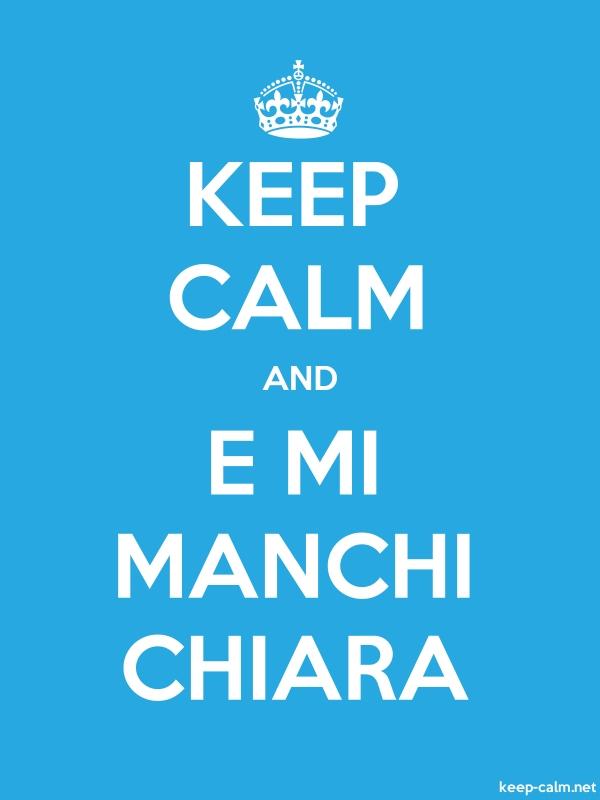 KEEP CALM AND E MI MANCHI CHIARA - white/blue - Default (600x800)
