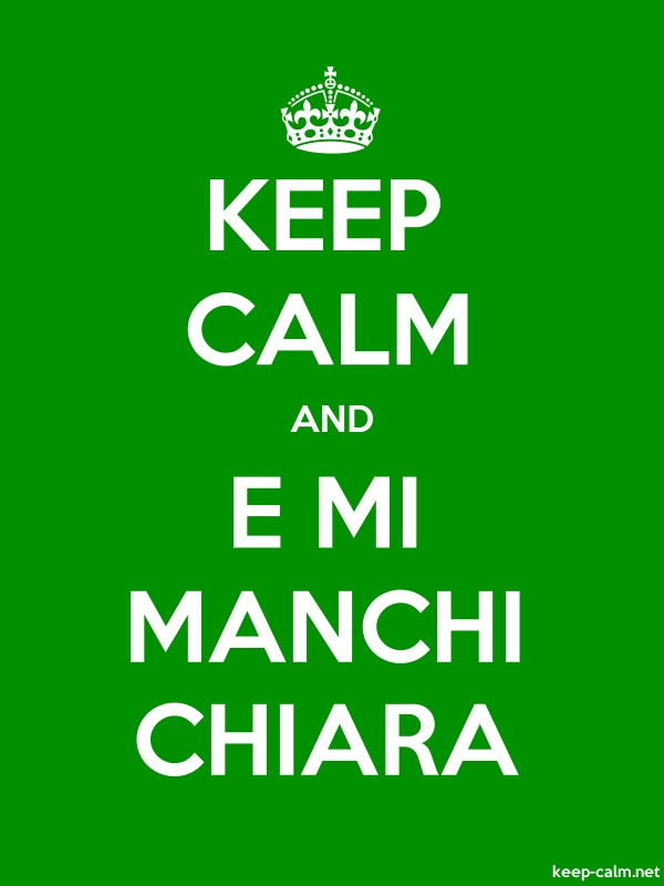 KEEP CALM AND E MI MANCHI CHIARA - white/green - Default (600x800)