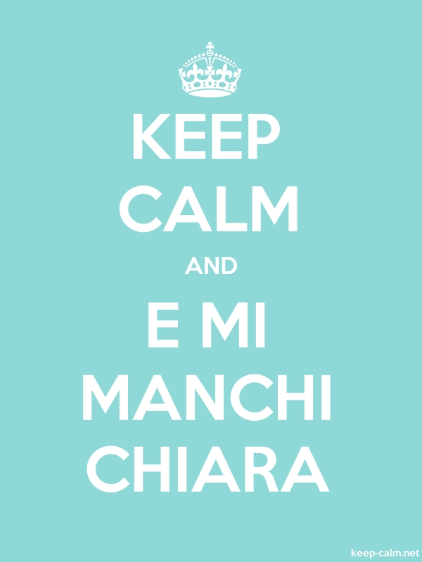 KEEP CALM AND E MI MANCHI CHIARA - white/lightblue - Default (600x800)