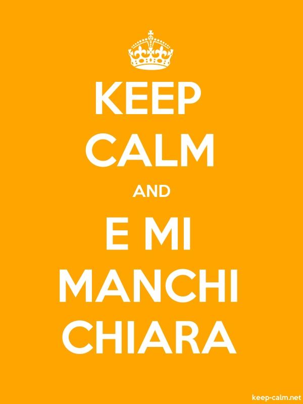 KEEP CALM AND E MI MANCHI CHIARA - white/orange - Default (600x800)