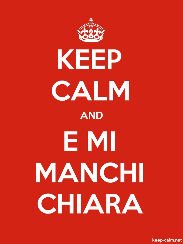 KEEP CALM AND E MI MANCHI CHIARA - white/red - Default (600x800)